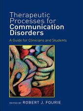 Therapeutic Processes for Communication Disorders: A Guide for Clinicians and Students