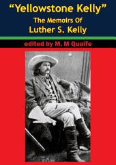 """Yellowstone Kelly"" - The Memoirs Of Luther S. Kelly"