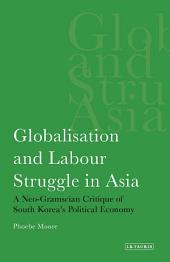 Globalisation and Labour Struggle in Asia: A Neo-Gramscian Critique of South Korea's Political Economy