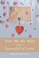 Pass Me the Man and a Spoonful of Love PDF