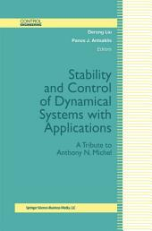 Stability and Control of Dynamical Systems with Applications: A Tribute to Anthony N. Michel