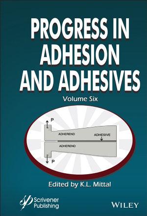 Progress in Adhesion and Adhesives  Volume 6
