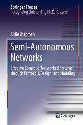 Semi-Autonomous Networks: Effective Control of Networked Systems through Protocols, Design, and Modeling