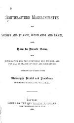 Southeastern Massachusetts: Its Shores and Islands, Woodlands and Lakes, and how to Reach Them ...
