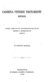 Carmina veteris testamenti metrice; notas criticas et dissertationem de re metrica Hebraeorum adjecit
