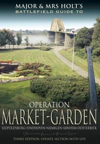 Major and Mrs Holt s Battlefield Guide to Operation Market Garden PDF