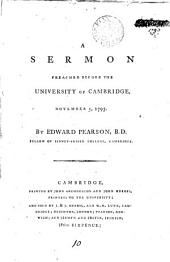 A Sermon Preached Before the University of Cambridge: November 5, 1793. By Edward Pearson, ...