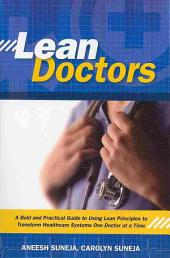 Lean Doctors: A Bold and Practical Guide to Using Lean Principles to Transform Healthcare Systems, One Doctor at a Time