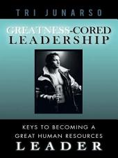 Greatness-Cored Leadership: Keys to Becoming a Great Human Resources Leader