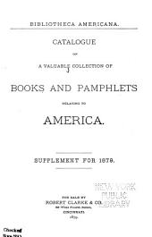 Bibliotheca Americana: Catalogue of a Valuable Collection of Books and Pamphlets Relating to America ...