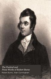 The Poetical and Prose Works of Robert Burns: With Life, Notes and Correspondence
