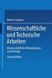 Wissenschaftliche und Technische Arbeiten: Erster Band. Wissenschaftliche Abhandlungen und Vorträge, Ausgabe 2