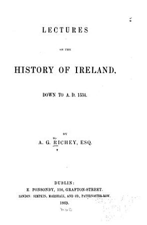 Lectures on the History of Ireland  Down to A  D  1534 PDF