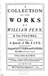 A Collection of the Works of William Penn: To which is Prefixed a Journal of His Life, with Many Original Letters and Papers Not Before Published
