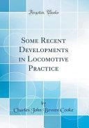 Some Recent Developments in Locomotive Practice (Classic Reprint)