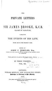 The private letters of Sir James Brooke, K.C.B., Rajah of Sarawak: narrating the events of his life, from 1838 to the present time, Volume 3