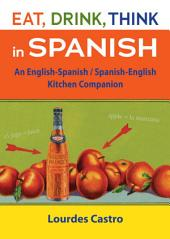 Eat, Drink, Think in Spanish: A Food Lover's English-Spanish/Spanish-English Dictionary