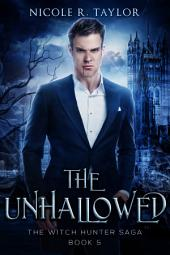 The Unhallowed: (#5 The Witch Hunter Saga)