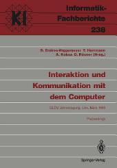 Interaktion und Kommunikation mit dem Computer: Jahrestagung der Gesellschaft für Linguistische Datenverarbeitung (GLDV). Ulm, 8.-10. März 1989 Proceedings
