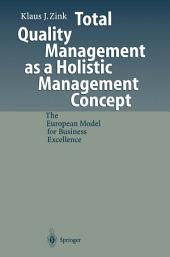 Total Quality Management as a Holistic Management Concept: The European Model for Business Excellence