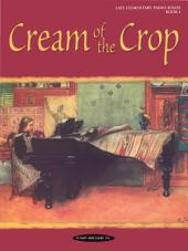 Cream of the Crop, Book 1: For Late Elementary Piano, Book 1