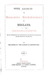 Some Account of Domestic Architecture in England: From Richard II. to Henry VIII.