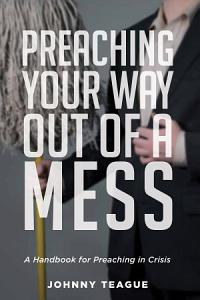 Preaching Your Way Out of a Mess Book