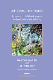 The Tavistock Model: Papers on Child Development and Psychoanalytic Training