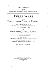 Tulip Ware of the Pennsylvania-German Potters: An Historical Sketch of the Art of Slip-decoration in the United States