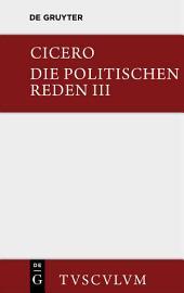 Marcus Tullius Cicero: Die politischen Reden: Band 3