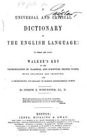 A Universal and Critical Dictionary of the English Language: To which are Added Walker's Key to the Pronunciation of Classical and Scripture Names, Much Enlarged and Improved ; and a Pronouncing Vocabulary of Modern Geographical Names
