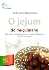 O jejum do muçulmano.: Definição e explicação do jejum e sua importância na vida do muçulmano.