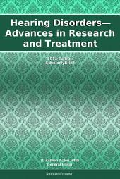 Hearing Disorders—Advances in Research and Treatment: 2012 Edition: ScholarlyBrief