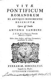 Vitæ Pontificum romanorum ex antiquis monumentis descriptæ opera et studio Antonii Sandini ..