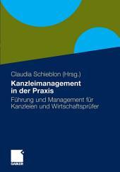 Kanzleimanagement in der Praxis: Führung und Management für Kanzleien und Wirtschaftsprüfer
