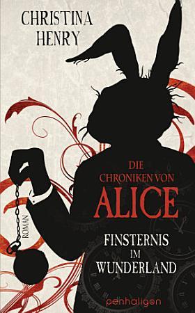 Die Chroniken von Alice   Finsternis im Wunderland PDF
