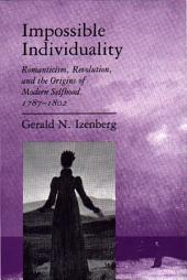 Impossible Individuality: Romanticism, Revolution, and the Origins of Modern Selfhood, 1787-1802
