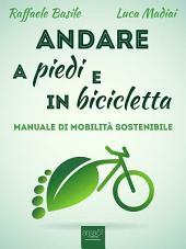 Andare a piedi e in bicicletta: Manuale di mobilità sostenibile