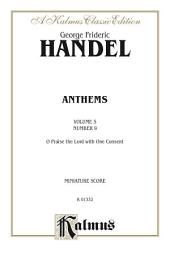 Chandos Anthems, Volume 5, Number 9. O Praise the Lord with One Consent (Psalm 135): Miniature Score
