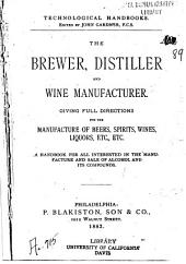 The Brewer, Distiller, and Wine Manufacturer: Giving Full Directions for the Manufacture of Beers, Spirits, Wines, Liqueurs Etc. Etc