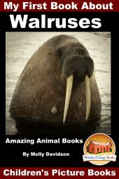 My First Book About Walruses - Amazing Animal Books - Children's Picture Books