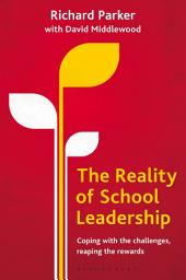 The Reality of School Leadership: Coping with the Challenges, Reaping the Rewards