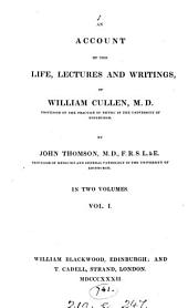 An account of the life, lectures and writings, of William Cullen: Volume 1