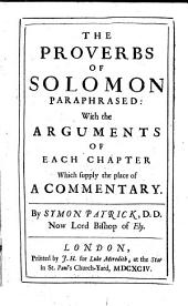 The Proverbs of Solomon Paraphrased: With the Arguments of Each Chapter which Supply the Place of a Commentary