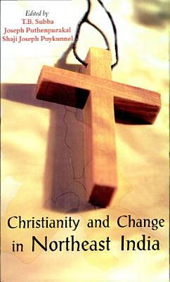 Christianity and Change in Northeast India PDF