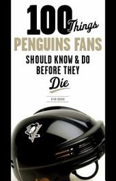 100 Things Penguins Fans Should Know and Do Before They Die
