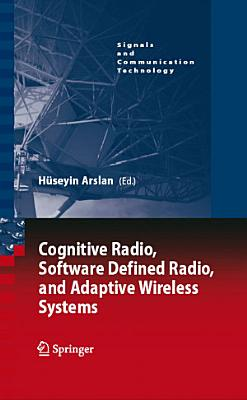 Cognitive Radio  Software Defined Radio  and Adaptive Wireless Systems PDF