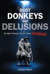Dust Donkeys and Delusions: The Myth of Simpson and His Donkey Exposed