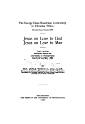 Jesus on love to God: Jesus on love to man: two lectures delivered before the University of Pennsylvania, March 27 and 28th, 1922