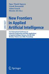 New Frontiers in Applied Artificial Intelligence: 21st International Conference on Industrial, Engineering and Other Applications of Applied Intelligent Systems, IEA/AIE 2008 Wroclaw, Poland, June 18-20, 2008, Proceedings